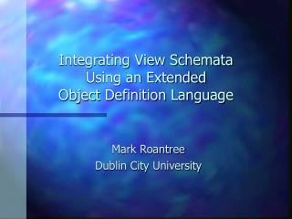 Integrating View Schemata  Using an Extended  Object Definition Language