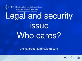 Legal and security issue  Who cares? steinar.pedersen@telemed.no