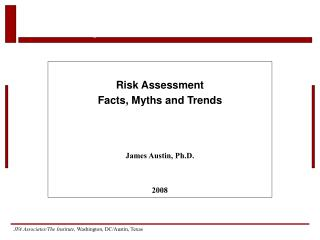 Risk Assessment Facts, Myths and Trends  James Austin, Ph.D. 2008