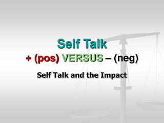 Self Talk + (pos) VERSUS � (neg)