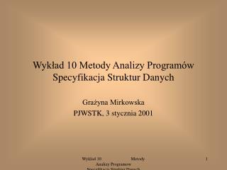 Wykład 10 Metody Analizy Programów Specyfikacja Struktur Danych