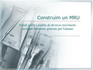 Construïm un MRU