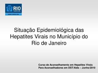 Situação Epidemiológica das Hepatites Virais no Município do Rio de Janeiro