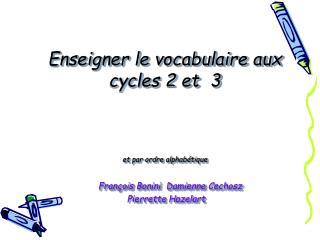 Enseigner le vocabulaire aux cycles 2 et  3    et par ordre alphab tique    Fran ois Bonini Damienne Cechosz   Pierrette