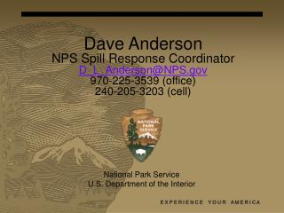 Dave Anderson NPS Spill Response Coordinator D_L_Anderson@NPS 970-225-3539 (office)