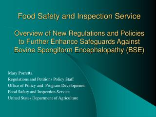 Food Safety and Inspection Service  Overview of New Regulations and Policies  to Further Enhance Safeguards Against Bovi