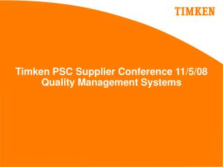 Timken PSC Supplier Conference 11/5/08 Quality Management Systems
