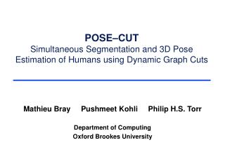 POSE�CUT Simultaneous Segmentation and 3D Pose Estimation of Humans using Dynamic Graph Cuts