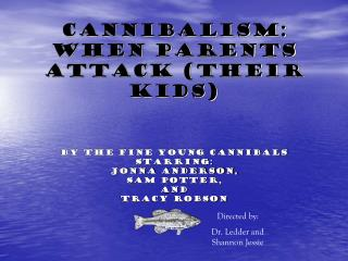 Cannibalism: When Parents attack (Their Kids)