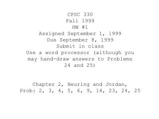 CPSC 330 Fall 1999 HW #1 Assigned September 1, 1999 Due September 8, 1999 Submit in class