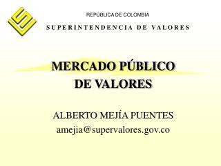 REPÚBLICA DE COLOMBIA S U P E R I N T E N D E N C I A   D E   V A L O R E S