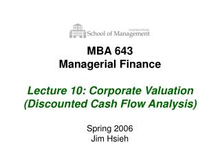 MBA 643 Managerial Finance Lecture 10: Corporate Valuation (Discounted Cash Flow Analysis)