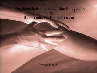 Funktionelle Einflüsse auf das Kniegelenk  und  therapeutische Konsequenzen