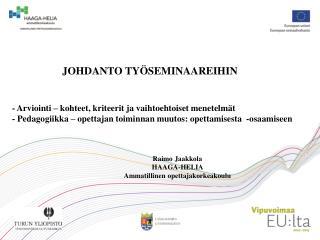 JOHDANTO TY�SEMINAAREIHIN     - Arviointi � kohteet, kriteerit ja vaihtoehtoiset menetelm�t