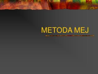 METODA MEJ