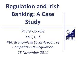 Regulation and Irish Banking: A Case Study