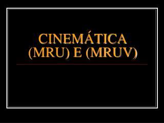 CINEMÁTICA (MRU) E (MRUV)