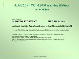 2006. augusztus MAGYAR SZABVÁNYMSZ EN 14351-1