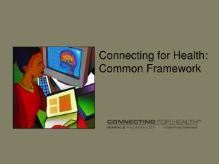 Connecting for Health:  Common Framework