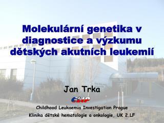 Molekulární genetika v diagnostice a výzkumu dětských akutních leukemií