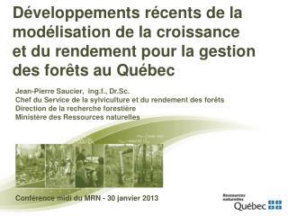 Jean-Pierre Saucier,  ing.f., Dr.Sc. Chef du Service de la sylviculture et du rendement des forêts