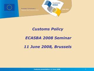 Customs Policy  ECASBA 2008 Seminar  11 June 2008, Brussels