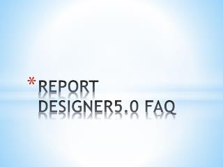 REPORT DESIGNER5.0 FAQ