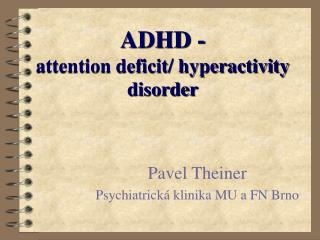 ADHD -  attention deficit/ hyperactivity disorder