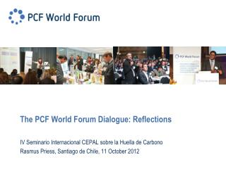 The PCF World Forum Dialogue: Reflections