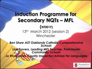 Induction Programme for Secondary NQTs – MFL ( NT001F)  13 th   March 2012 (session 2) Winchester
