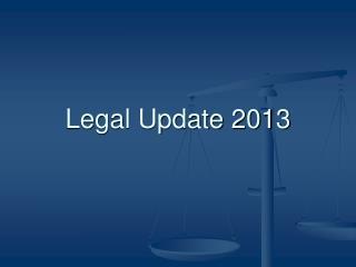 Legal Update 2013