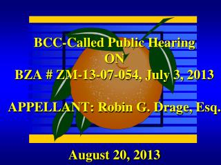 BCC-Called Public Hearing ON BZA # ZM-13-07-054, July 3, 2013 APPELLANT: Robin G. Drage, Esq.