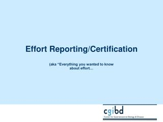 "Effort Reporting/Certification (aka ""Everything you wanted to know  about effort…"