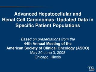 Advanced Hepatocellular and Renal Cell Carcinomas: Updated Data in Specific Patient Populations