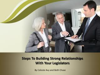 Steps To Building Strong Relationships  With Your Legislators