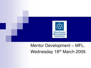 Mentor Development – MFL. Wednesday 18 th  March 2009.