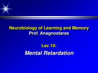Neurobiology of Learning and Memory  Prof. Anagnostaras