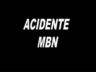 ACIDENTE  MBN