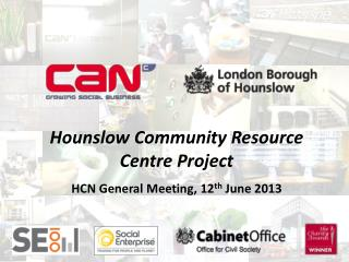 Hounslow Community Resource Centre Project HCN General Meeting, 12 th  June 2013