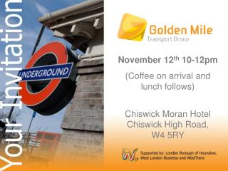 November 12 th  10-12pm (Coffee on arrival and lunch follows) Chiswick Moran Hotel