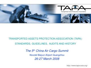 TRANSPORTED ASSETS PROTECTION ASSOCIATION TAPA: STANDARDS, GUIDELINES, AUDITS AND HISTORY