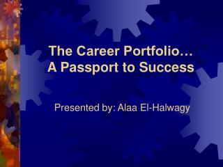 The Career Portfolio  A Passport to Success
