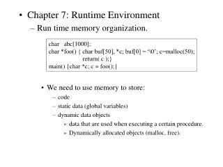 Chapter 7: Runtime Environment Run time memory organization.     We need to use memory to store: code static data global