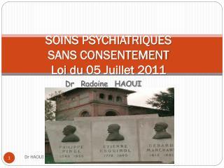 SOINS PSYCHIATRIQUES  SANS CONSENTEMENT Loi du 05 Juillet 2011