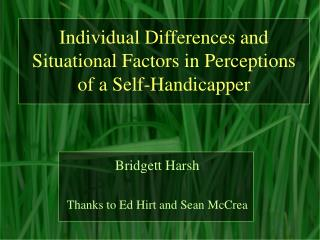 Individual Differences and Situational Factors in Perceptions of a Self-Handicapper