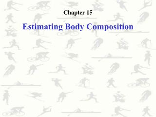 Chapter 15 Estimating Body Composition