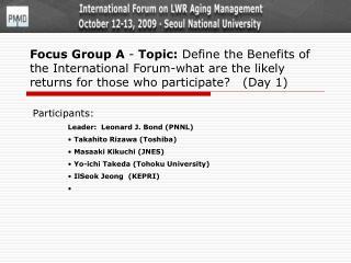 Participants: Leader:  Leonard J. Bond (PNNL)  Takahito Rizawa (Toshiba)  Masaaki Kikuchi (JNES)