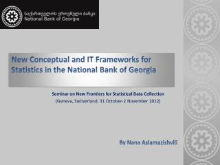 New Conceptual and IT Frameworks for Statistics in the National Bank of Georgia