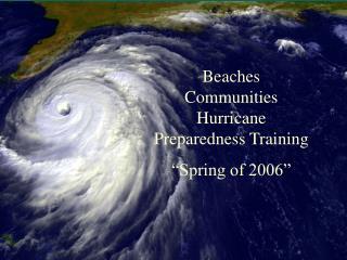"""Beaches Communities Hurricane Preparedness Training  """"Spring of 2006"""""""