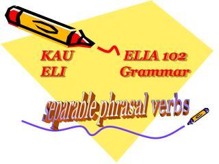 KAU               ELIA 102 ELI                Grammar